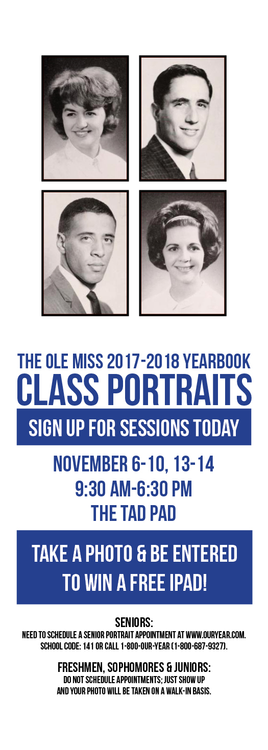 The Ole Miss 2017-2018 yearbook class portraits. sign up for sessions today. November 6-10; 1-14. 9:30 AM - 6:30 PM. Take a photo and be entered to win a free ipad.